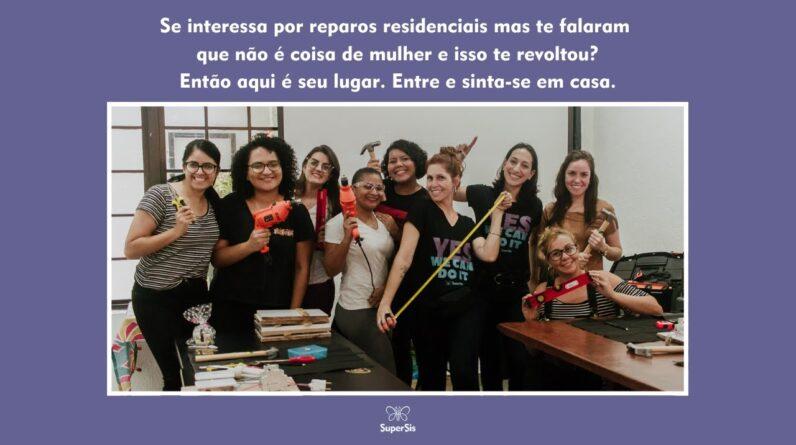 SuperSis chegou trazendo autonomia e economia nos reparos, para mulheres.