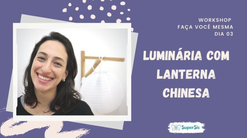 Workshop - Dia 03 - Luminária com Lanterna Chinesa