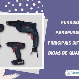 Furadeira e Parafusadeira - Principais Diferenças e Dicas para compra | SuperSis