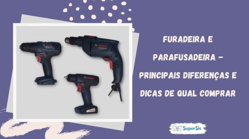 Furadeira e Parafusadeira - Principais Diferenças e Dicas para compra   SuperSis